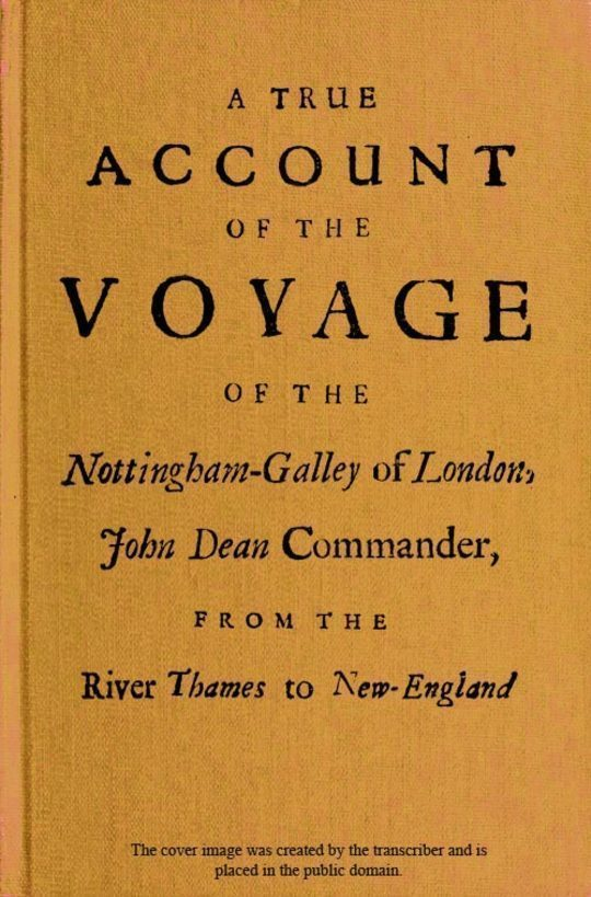 A True Account of the Voyage of the Nottingham-Galley of London, John Dean Commander, from the River Thames to New-England