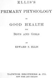Ellis's Primary Physiology Or Good Health for Boys and Girls