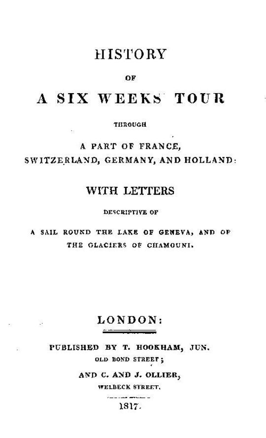 History of a Six Weeks' Tour Through a Part of France, Switzerland, Germany, and Holland: With Letters Descriptive of a Sail Round the Lake of Geneva, and of the Glaciers of Chamouni.