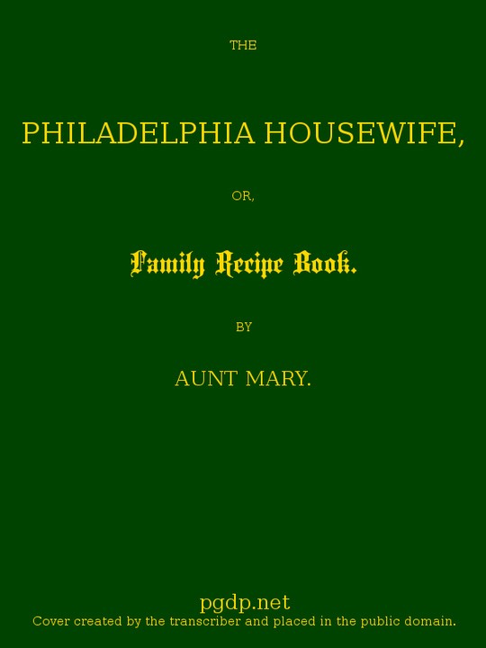 The Philadelphia Housewife or, Family Receipt Book