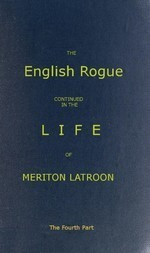 The English Rogue: Continued in the Life of Meriton Latroon, and Other Extravagants: The Fourth Part