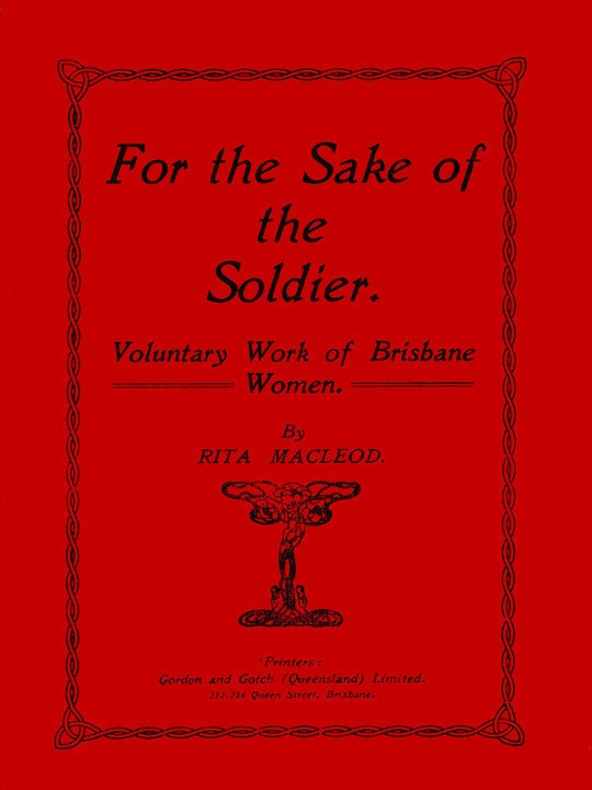For the Sake of the Soldier Voluntary Work of Brisbane Women