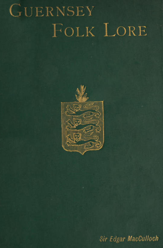 Guernsey Folk Lore a collection of popular superstitions, legendary tales, peculiar customs, proverbs, weather sayings, etc., of the people of that island