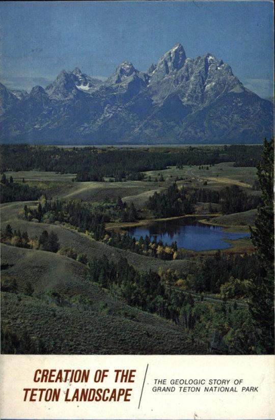 Creation of the Teton Landscape The Geologic Story of Grand Teton National Park