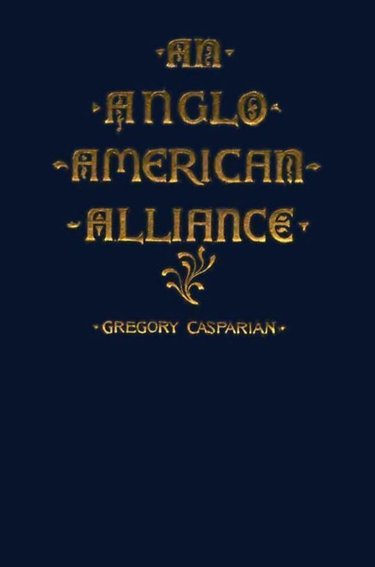 An Anglo-American Alliance A Serio-Comic Romance and Forecast of the Future