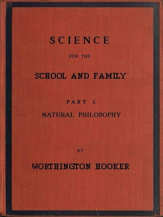 Science for the School and Family, Part I. Natural Philosophy