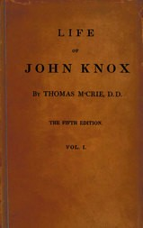 Life of John Knox, Fifth Edition, Vol. 1 of 2 Containing Illustrations of the History of the Reformation in Scotland