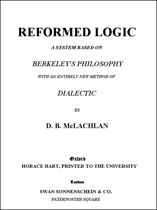 Reformed Logic A System Based on Berkeley's Philosophy with an Entirely New Method of Dialectic