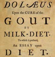Dolæus upon the cure of the gout by milk-diet To which is prefixed, an essay upon diet