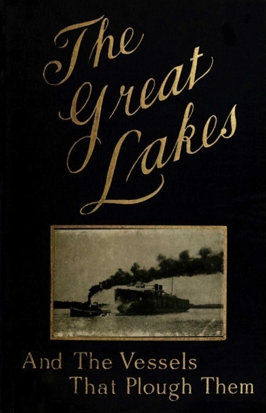 The Great Lakes The Vessels That Plough Them: Their Owners, Their Sailors, and Their Cargoes