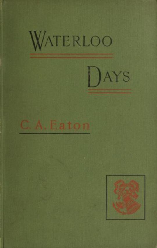 Waterloo Days The narrative of an Englishwoman resident at Brussels in June 1815