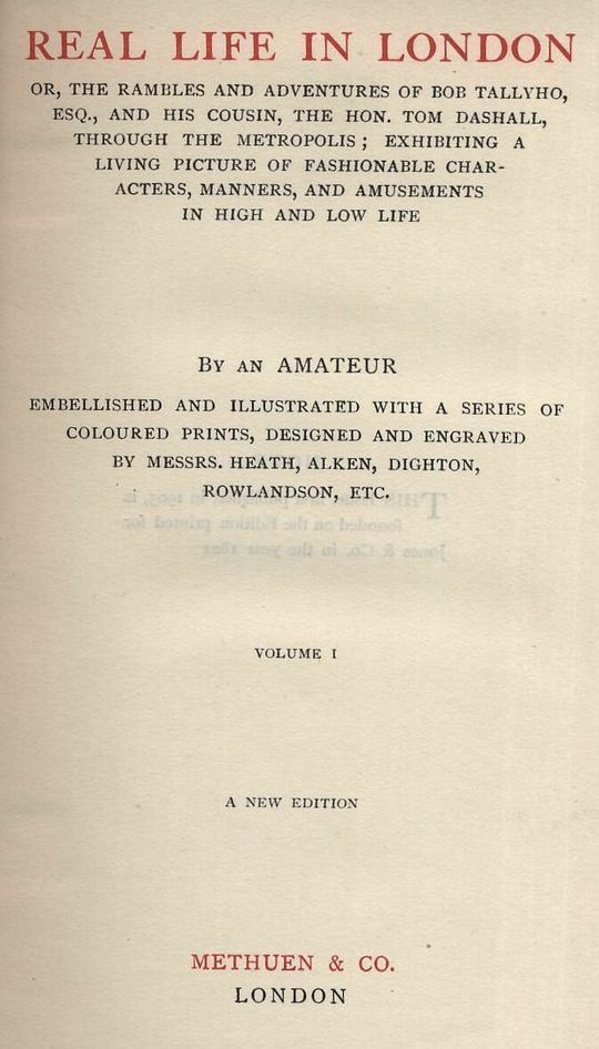 Real Life In London, Volumes I. and II. Or, The Rambles and Adventures of Bob Tallyho, Esq., and His Cousin, the Hon. Tom Dashall, Through the Metropolis; Exhibiting a Living Picture of Fashionable Characters, Manners, and Amusements in High and Low Life (1821)