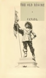 France and England in North America, Part IV: The Old Regime In Canada