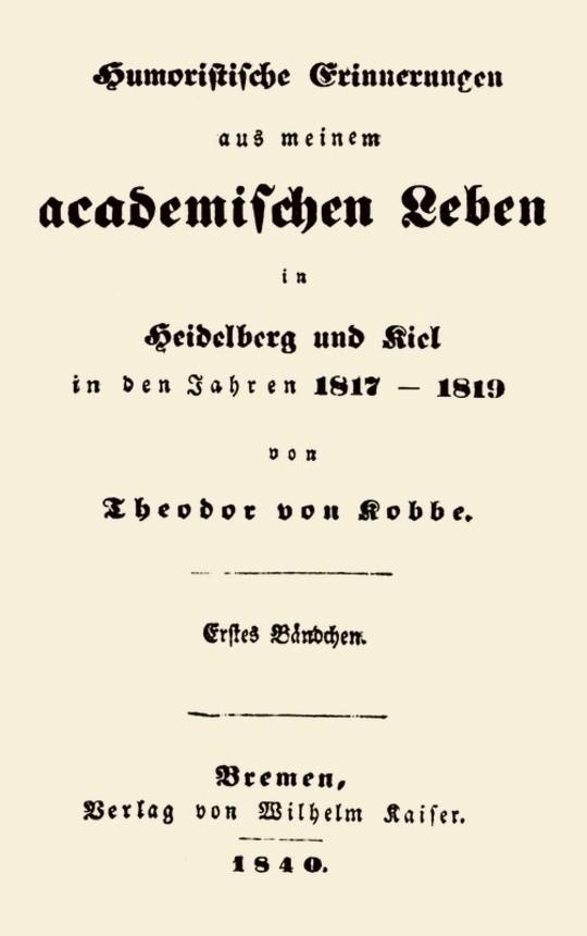 Humoristische Erinnerungen aus meinem academischen Leben in Heidelberg und Kiel in den Jahren 1817-1819 Erstes Bändchen