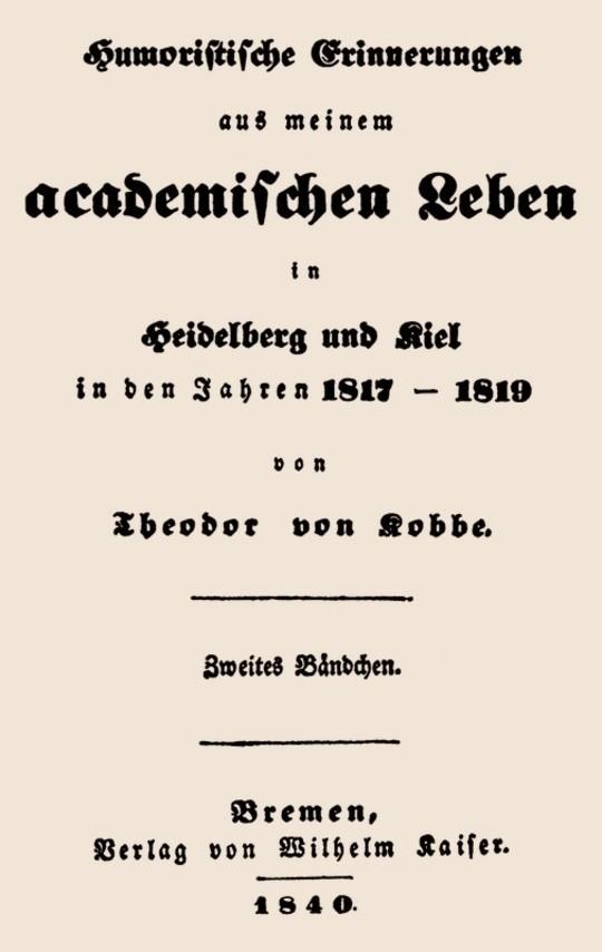 Humoristische Erinnerungen aus meinem academischen Leben in Heidelberg und Kiel in den Jahren 1817-1819 Zweites Bändchen