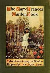 The Mary Frances Garden Book or Adventures Among the Garden People