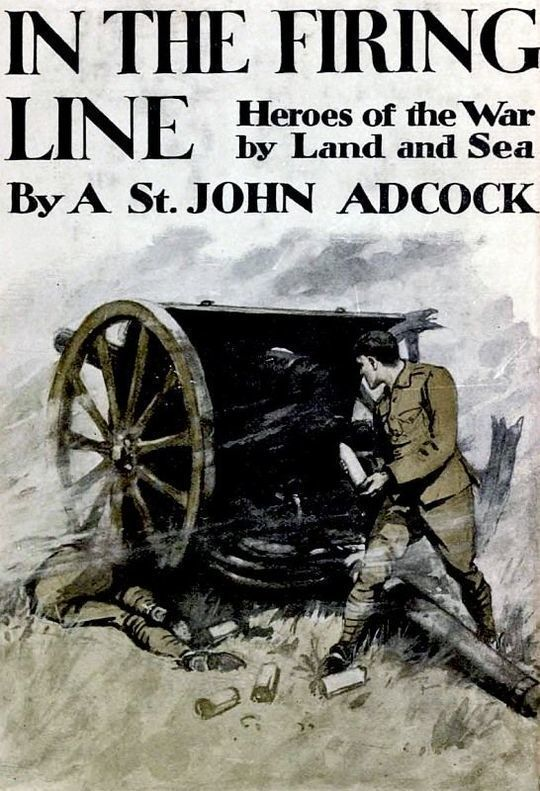 In The Firing Line Stories of the War By Land and Sea