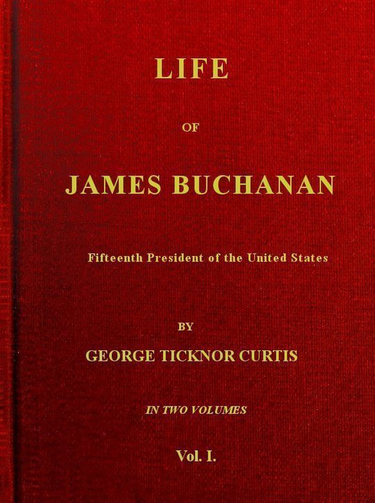 Life of James Buchanan, v. 1 (of 2) Fifteenth President of the United States