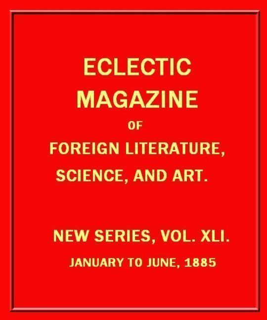 Eclectic Magazine of Foreign Literature, Science, and Art, February, 1885