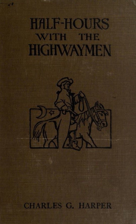 """Half-hours with The Highwaymen - Vol 1 Picturesque Biographies and Traditions of The """"Knights of The Road"""""""