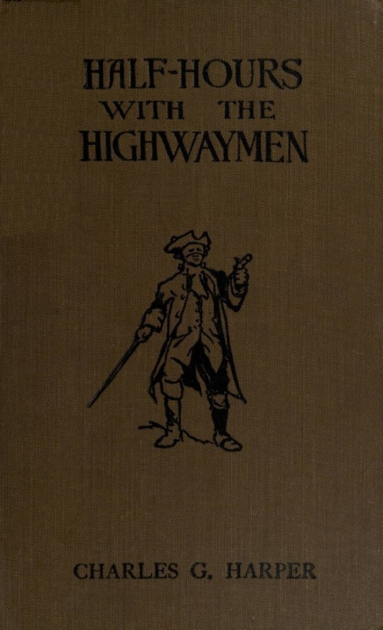 """Half-hours with the Highwaymen Picturesque Biographies and Traditions of the """"Knights of the Road"""""""