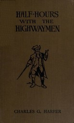 "Half-hours with the Highwaymen Picturesque Biographies and Traditions of the ""Knights of the Road"""