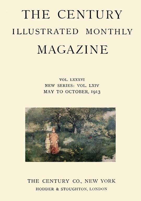 The Century Illustrated Monthly Magazine (May 1913) Vol. LXXXVI. New Series: Vol. LXIV. May to October, 1913