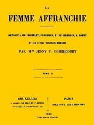 La femme affranchie vol. 2 of 2 Réponse à MM. Michelet, Proudhon, E. de Girardin, A. Comte et aux autres novateurs modernes