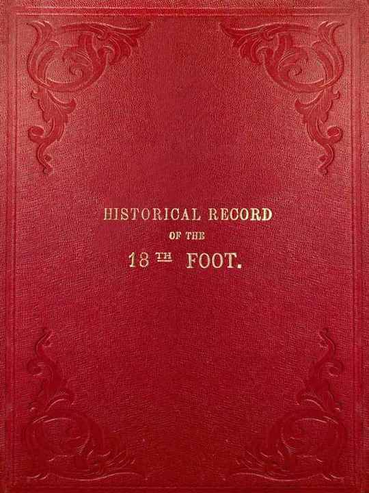 Historical Record of the Eighteenth or The Royal Irish Regiment of Foot: From Its Formation in 1684 to 1848