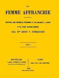 La femme affranchie vol. 1 of 2 Réponse à MM. Michelet, Proudhon, E. de Girardin, A. Comte et aux autres novateurs modernes