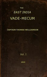 The East India Vade-Mecum, v.1 or, Complete Guide to Gentlemen Intended for the Civil, mMilitary, or Naval Service of the East India Company. Volume 1