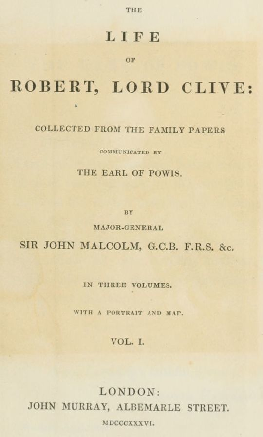 The Life of Robert, Lord Clive, Vol. I (of 3) Collected from the Family Papers Communicated by the Earl Of Powis