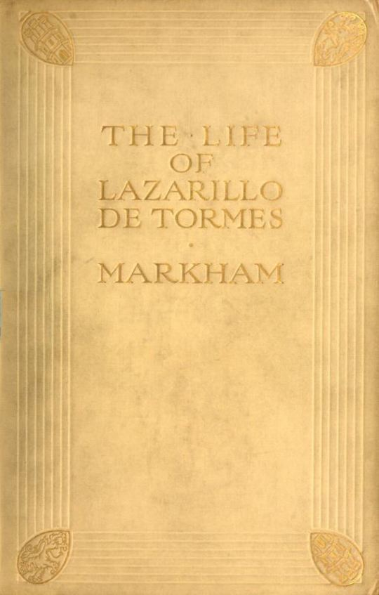 The Life of Lazarillo de Tormes His Fortunes & Adversities; with a Notice of the Mendoza Family, a Short Life of the Author, Don Diego Hurtado De Mendoza, a Notice of the Work, and Some Remarks on the Character of Lazarillo de Tormes