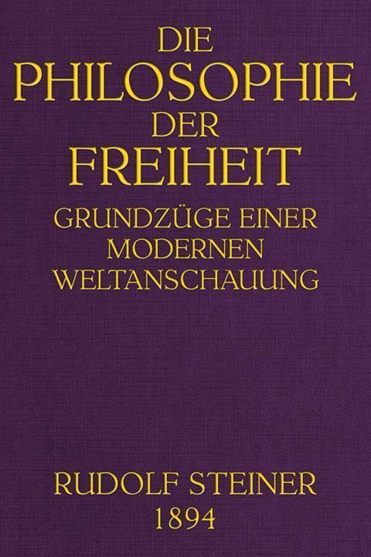 Die Philosophie der Freiheit Grundzüge einer modernen Weltanschauung