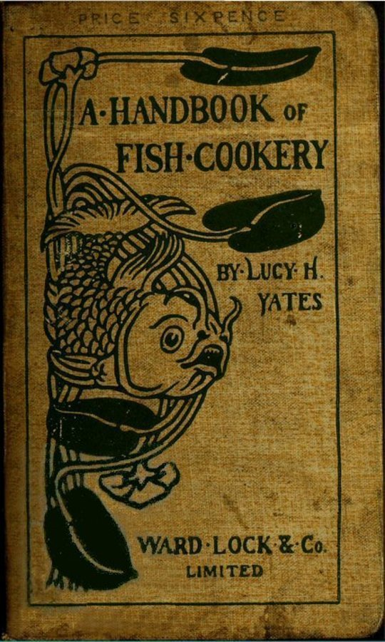 A Handbook of Fish Cookery How to buy, dress, cook, and eat fish