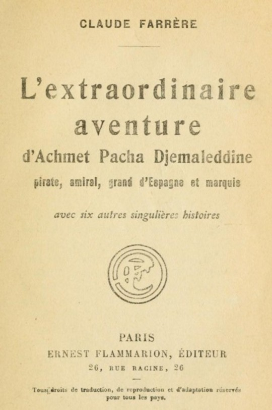 L'extraordinaire aventure d'Achmet Pacha Djemaleddine, pirate, amiral, grand d'Espagne et marquis avec six autres singulières histoires