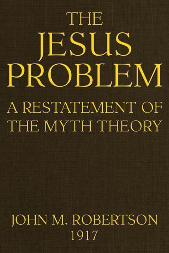 The Jesus Problem A Restatement of the Myth Theory