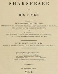 Shakspeare and His Times [Vol. I. of II.] Including the Biography of the Poet; criticisms on his genius and writings; a new chronology of his plays; a disquisition on the on the object of his sonnets; and a history of the manners, customs, and amusements, superstitions, poetry, and elegant literature of his age