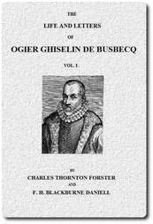 The life and letters of Ogier Ghiselin de Busbecq, Vol. I (of 2)