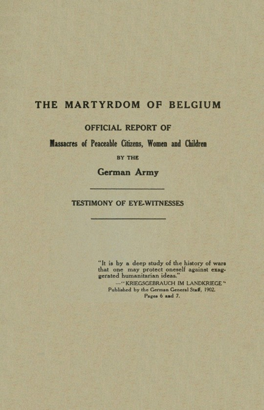 The Martyrdom of Belgium Official Report of Massacres of Peaceable Citizens, Women and Children by The German Army