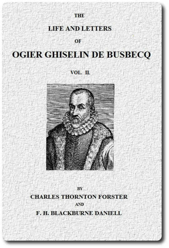 The life and letters of Ogier Ghiselin de Busbecq, Vol. II (of 2)