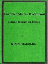 Last Words on Evolution A Popular Retrospect and Summary