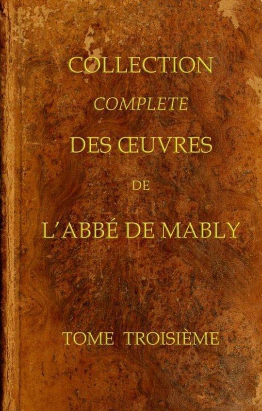 Collection complète des oeuvres de l'Abbé de Mably, Volume 3 (of 15)