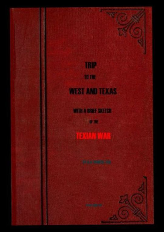 Trip to the West and Texas comprising a journey of eight thousand miles, through New-York, Michigan, Illinois, Missouri, Louisiana and Texas, in the autumn and winter of 1834-5.