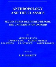Anthropology and the Classics Six Lectures Delivered Before the University of Oxford
