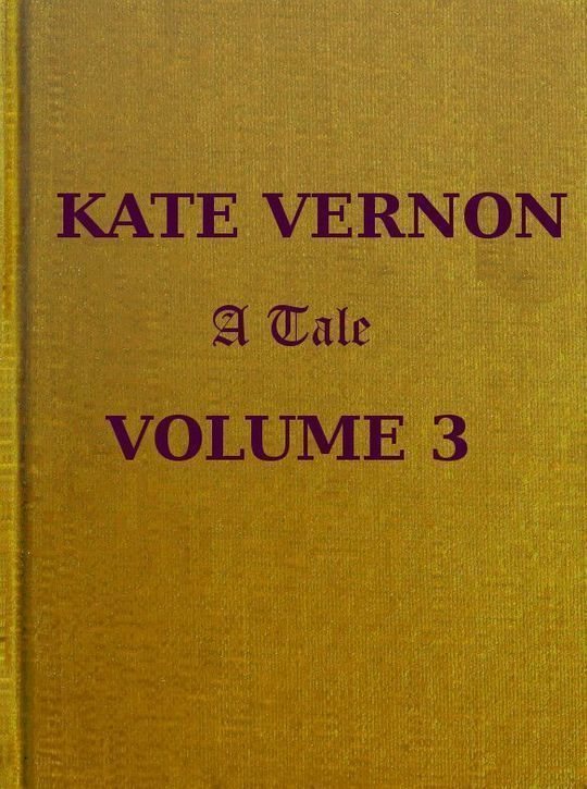 Kate Vernon, Vol. 3 (of 3) A tale. In three volumes