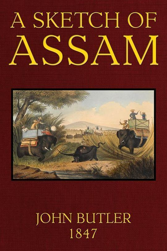 A Sketch of Assam With some account of the Hill Tribes