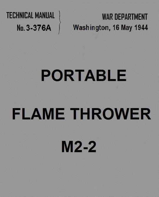War Department Technical Manual TM 3-376 A, Portable Flame Thrower M2-2