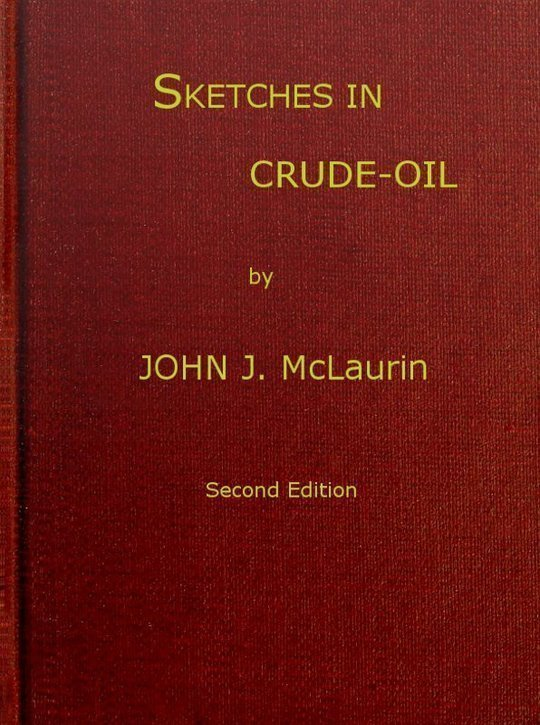 Sketches in Crude-oil Some accidents and incidents of the petroleum development in all parts of the globe