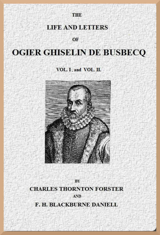 The Life and Letters of Ogier Ghiselin de Busbecq, Volumes I and II